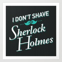 I Don't Shave For Sherlo… Art Print