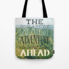 The Greatest Adventure is What Lies Ahead Tote Bag