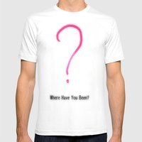 Where Have You Been? Mens Fitted Tee White SMALL