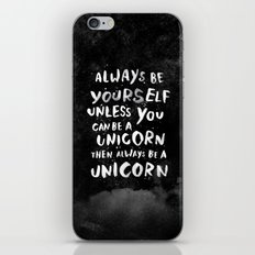 Always be yourself. Unless you can be a unicorn, then always be a unicorn. iPhone & iPod Skin