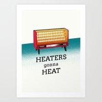 Heaters gonna heat Art Print
