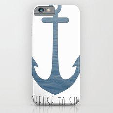 I Refuse to sink. iPhone 6s Slim Case