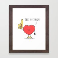 I Beat You Every Day Framed Art Print