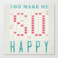 YOU MAKE ME SO HAPPY Canvas Print