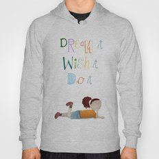 Dream it, Wish it, Do it Hoody