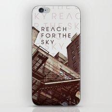 R E A C H . F O R . T H E . S K Y iPhone & iPod Skin