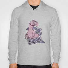 Chaos is what killed the dinosaurs, darling Hoody