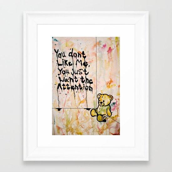 You don't like me. Framed Art Print