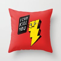 I can kill you! Throw Pillow