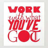 Work With What You've Got Art Print