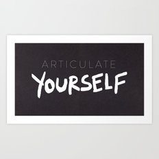 Articulate Yourself Art Print