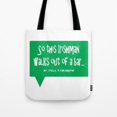 So This Irishman Walks Out of a Bar... Tote Bag