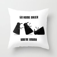 Go Home Dalek You're Dru… Throw Pillow