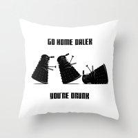 Go Home Dalek You're Dru… Throw Pillow
