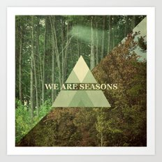 we are seasons Art Print