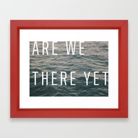 Are We There Yet Framed Art Print