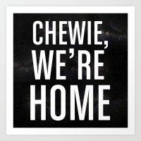 Chewie, We're Home Art Print