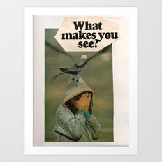 What Makes You See?  Art Print