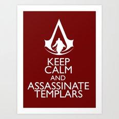 Keep calm and assassinate Templars Art Print