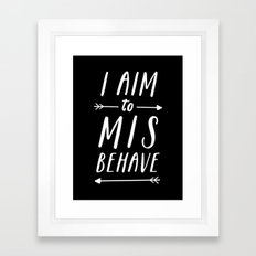 I Aim To Misbehave Blck Framed Art Print