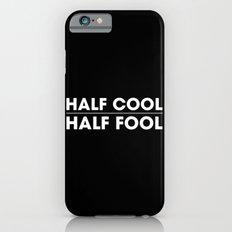 Half Cool Half Fool iPhone 6 Slim Case
