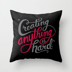 Creating Anything is Hard Throw Pillow