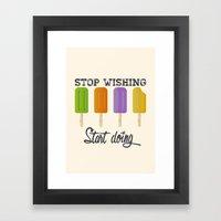 Stop Wishing, Start Doin… Framed Art Print