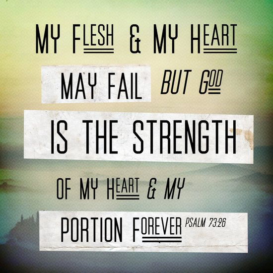 "Psalm 73:26 ""My flesh and my heart fail..."" Art Print"