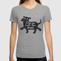 Dogs Are Better Than People Womens Fitted Tee Tri-Grey SMALL