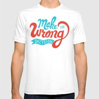 Make The Wrong Decision. Mens Fitted Tee White SMALL