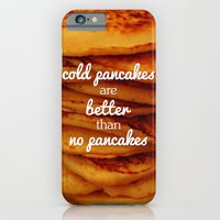 Cold pancakes are better than no pancakes iPhone 6 Slim Case