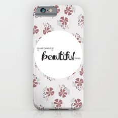 You are capable of Beautiful things.  Slim Case iPhone 6s