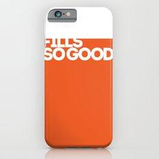 fills so good Slim Case iPhone 6s
