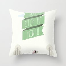 Don´t Stop Me Now Throw Pillow