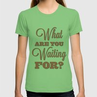 What Are You Waiting For… Womens Fitted Tee Grass SMALL