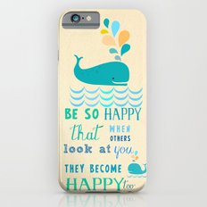 Be so happy that when others look at you they become happy too iPhone 6 Slim Case