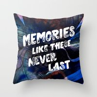 memories like these never last Throw Pillow