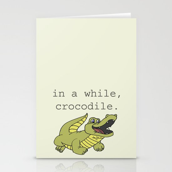 In a while, Crocodile. Stationery Card