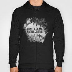 Don't Ask Me About School - B&W Hoody