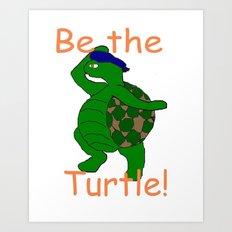 Be the Turtle Art Print