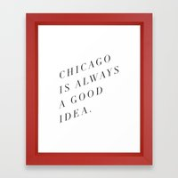Chicago Is Always A Good… Framed Art Print