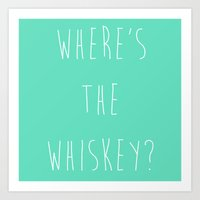 Where's The Whiskey? Art Print