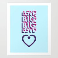 LOVE BIG. BIG LOVE. Art Print