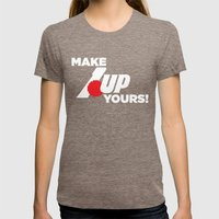 Make 1 Up Yours!  Womens Fitted Tee Tri-Coffee SMALL