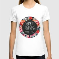 quote T-shirts featuring Ain't Nobody Got Time For That by Sara Eshak