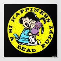 HAPPINESS IS A DEAD PUPPY. Canvas Print