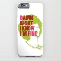 Damn Right I Know I'm Fine iPhone 6 Slim Case
