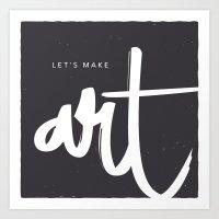 Let's make art. Art Print