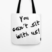You Can't Sit With Us! - quote from the movie Mean Girls Tote Bag