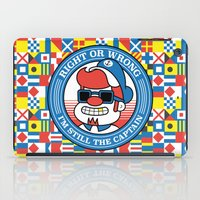 Right or wrong, I'm still the captain iPad Case